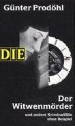 Der Witwenmörder und andere Kriminalfälle ohne Beispiel