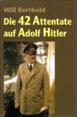Die 42 Attentate auf Adolf Hitler