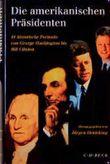 Die amerikanischen Präsidenten. 41 historische Porträts von George Washington bis Bill Clinton