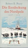 Die Entdeckung des Nordpols 1908-1909