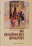 Die französischen Königinnen. Von Bertrada bis Marie Antoinette. ( 8.-18. Jahrhundert)