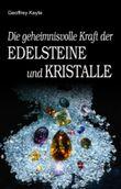Die geheimnisvolle Kraft der Edelsteine und Kristalle