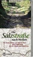 Die Salzstrasse nach Westen. Von Hall in Tirol übers Ausserfern durchs Allgäu zum Bodensee