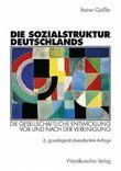 Die Sozialstruktur Deutschlands. Die gesellschaftliche Entwicklung vor und nach der Vereinigung