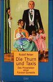 Die Thurn und Taxis. Das Privatleben einer Fürsten-Dynastie
