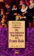 Die verschollenen Tagebücher des Frans Hals.