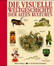 Die Visuelle Weltgeschichte der alten Kulturen
