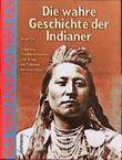 Die wahre Geschichte der Indianer. Ursprung, Überlebenskampf und Alltag der Stämme Nordamerikas