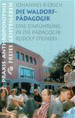 Die Waldorfpädagogik. Eine Einführung in die Pädagogik Rudolf Steiners
