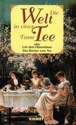 Die Welt in einer Tasse Tee. Das Brevier vom Tee
