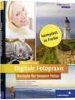 Digitale Fotopraxis. Rezepte für bessere Fotos