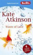 Englisch lernen mit Kate Atkinson: Waste of Love
