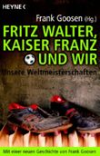 Fritz Walter, Kaiser Franz Und wir - Unsere Weltmeisterschaften