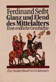 Glanz und Elend des Mittelalters. Eine endliche Geschichte. ( Siedler Buch).