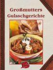 Großmutters Gulaschgerichte