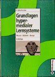 Grundlagen hypermedialer Lernsysteme. Theorie - Didaktik - Design