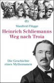 Heinrich Schliemanns Weg nach Troia