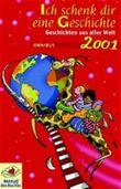 Ich schenk dir eine Geschichte 2001. Geschichten aus aller Welt