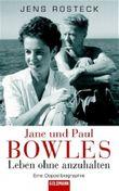 Jane und Paul Bowles - Leben ohne anzuhalten -