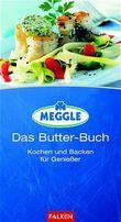 MEGGLE - Das Butter- Buch. Kochen und Backen für Genießer