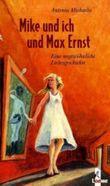 Mike und ich und Max Ernst