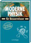 Moderne Physik für Besserwisser