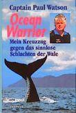 Ocean Warrior. Mein Kreuzzug gegen das sinnlose Schlachen der Wale
