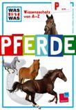 Was ist was Wissensschatz von A-Z: P wie ... Pferde