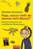 Papa, warum heißt die Ananas nicht Mampf?
