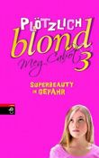 Plötzlich blond - Superbeauty in Gefahr