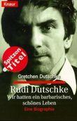 Rudi Dutschke, Wir hatten ein barbarisches, schönes Leben