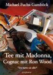 Tee mit Madonna, Cognac mit Ron Wood