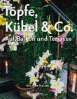 Töpfe, Kübel & Co.