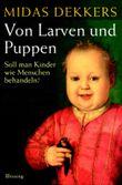 Von Larven und Puppen