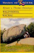 Wandern mit Kindern - Waldviertel und Wachau