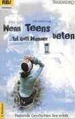 Wenn Teens beten, tut Gott Wunder