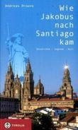 Wie Jakobus nach Santiago kam