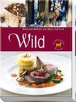 Wild - Köstliche Rezepte aus Wald und Flur