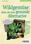 Wildgemüse, mehr als eine gesunde Alternative