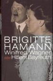 Winifred Wagner oder Hitlers Bayreuth