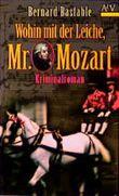 Wohin mit der Leiche, Mr. Mozart? Kriminalroman.