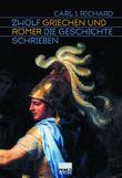 Zwölf Griechen und Römer, die Geschichte schrieben