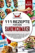 111 Rezepte für den Sandwichmaker