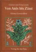 Von Anis bis Zimt: Kleine Gewürzfibel