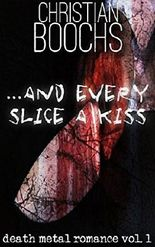 ... and every slice a kiss: death metal romance vol. 1