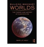 [( Building Imaginary Worlds: The Theory and History of Subcreation )] [by: Mark J. P. Wolf] [Dec-2012]