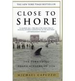 [( Close to Shore: The Terrifying Shark Attacks of 1916 )] [by: Michael Capuzzo] [May-2002]
