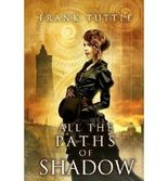 { ALL THE PATHS OF SHADOW } By Tuttle, Frank ( Author ) [ Apr - 2013 ] [ Paperback ]