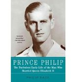 [(Prince Philip: The Turbulent Early Life of the Man Who Married Queen Elizabeth II )] [Author: Philip Eade] [Nov-2012]