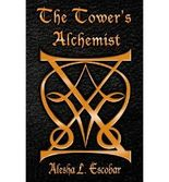 { THE TOWER'S ALCHEMIST: THE GRAY TOWER TRILOGY } By Escobar, Alesha ( Author ) [ Mar - 2012 ] [ Paperback ]